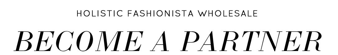 Holistic Fashionista Wholesale